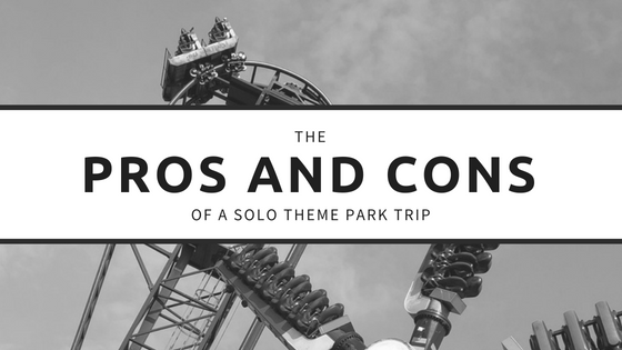 Pros and Cons of a Solo Theme Park Trip