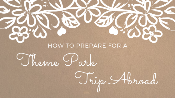 how to prepare for a theme park trip abroad